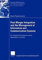 Post-Merger Integration and the Management of Information and Communication Systems : an analytical framework and its application in tourism