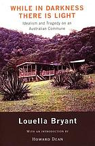 While in darkness there is light : idealism and tragedy on an Australian commune