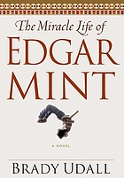 The miracle life of Edgar Mint : a novel