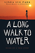 A long walk to water : based on a true story :... by  Linda Sue Park