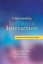 Understanding intensive interaction : contexts and concepts for professionals and families