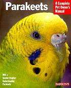 Parakeets : everything about purchase, care, nutrition, breeding, and behavior