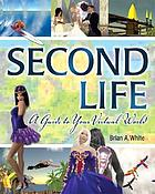 Second Life : a guide to your virtual world