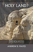 Holy land? : challenging questions from the biblical landscape