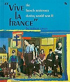 Vive la France : the French Resistance during World War II