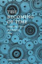 The becoming of time : integrating physical and religious time
