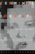 Terminal identity : the virtual subject in postmodern science fiction