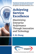 Achieving service excellence : maximizing enterprise performance through innovation and technology