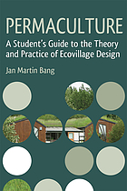 Permaculture : a student's guide to the theory and practice of ecovillage design