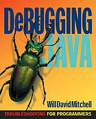 Debugging Java : troubleshooting for programmers