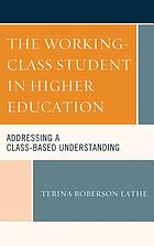 The working-class student in higher education : addressing a class-based understanding