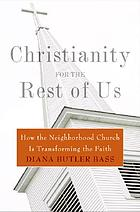Christianity for the rest of us : how the neighborhood church is revitalizing the faith
