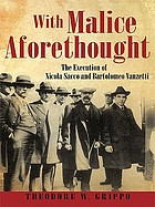 With malice aforethought : the execution of Nicola Sacco and Bartolomeo Vanzetti