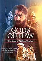 God's outlaw : the story of William Tyndale