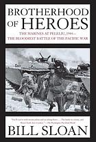 Brotherhood of heroes : the Marines at Peleliu, 1944 : the bloodiest battle of the Pacific War