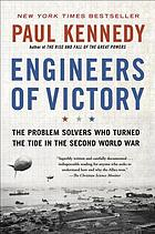 Engineers of victory : the problem solvers who turned the tide in the Second World War