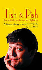 Tish and pish : how to be of a speakingness like Stephen Fry : a delicious collection of sumptious gorgiosities
