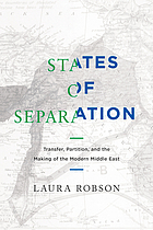 States of separation : transfer, partition, and the making of the modern Middle East