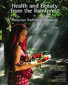 Health and beauty from the rainforest : Malaysian traditions of ramuan