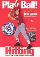 Play ball! / The authentic Little League Baseball guide to basic hitting