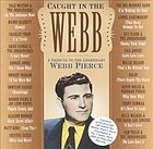 Caught in the Webb : a tribute to the legendary Webb Pierce.