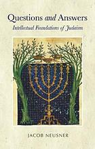 Questions and answers : intellectual foundations of Judaism