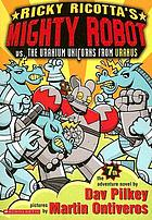 Ricky Ricotta's Mighty Robot vs. the Uranium unicorns from Uranus : the seventh adventure novel