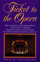 Ticket to the opera : discovering and exploring 100 famous works, history, lore, and singers, with recommended recordings