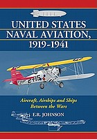 United States naval aviation, 1919-1941 : aircraft, airships and ships between the wars