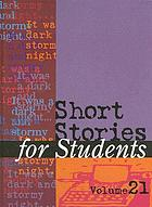 Short stories for students. Volume 21 : presenting analysis, context, and criticism on commonly studied short stories