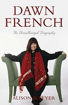 Dawn French : the unauthorized biography