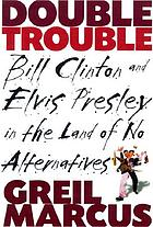 Double trouble : Bill Clinton and Elvis Presley in a land of no alternatives