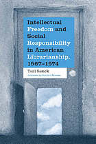 Intellectual freedom and social responsibility in American librarianship, 1967-1974