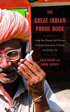 The Great Indian Phone Book : How the Cheap Cell Phone Changes Business, Politics, and Daily Life.