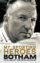 My sporting heroes, Botham : his 50 greatest from Britain and Ireland