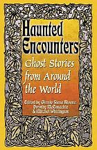 Haunted encounters : ghost stories from around the world