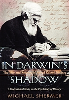 In Darwin's shadow : the life and science of Alfred Russel Wallace : a biographical study on the psychology of history