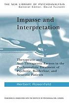 Impasse and interpretation : therapeutic and anti-therapeutic factors in the psycho-analytic treatment of psychotic, borderline, and neurotic patients