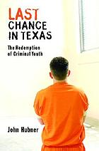 Last chance in Texas : the redemption of criminal youth