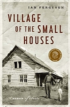 Village of the small houses : a memoir of sorts