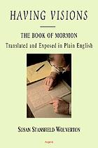 Having visions : the Book of Mormon : translated and exposed in plain English