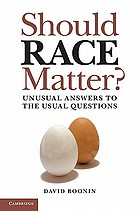 Should race matter? : unusual answers to the usual questions