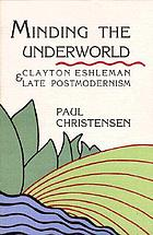 Minding the underworld : Clayton Eshleman & late postmodernism