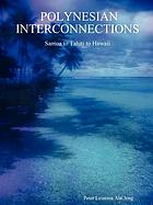 Polynesian interconnections : Samoa to Tahiti to Hawaii