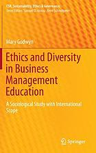 Ethics and diversity in business management education : a sociological study with international scope