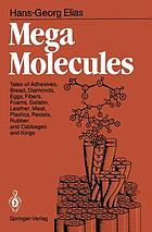Mega molecules : tales of adhesives, bread, diamonds, eggs, fibers, foams, gelatin, leather, meat, plastics, resists, rubber ... and cabbages and kings