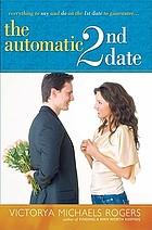 The automatic 2nd date : everything to say and do on the 1st date to guarantee--