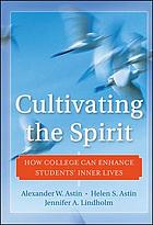 Cultivating the spirit : how college can enhance students' inner lives