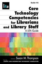 Core technology competencies for librarians and library staff : a LITA guide