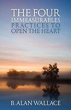 The four immeasurables : practices to open the heart